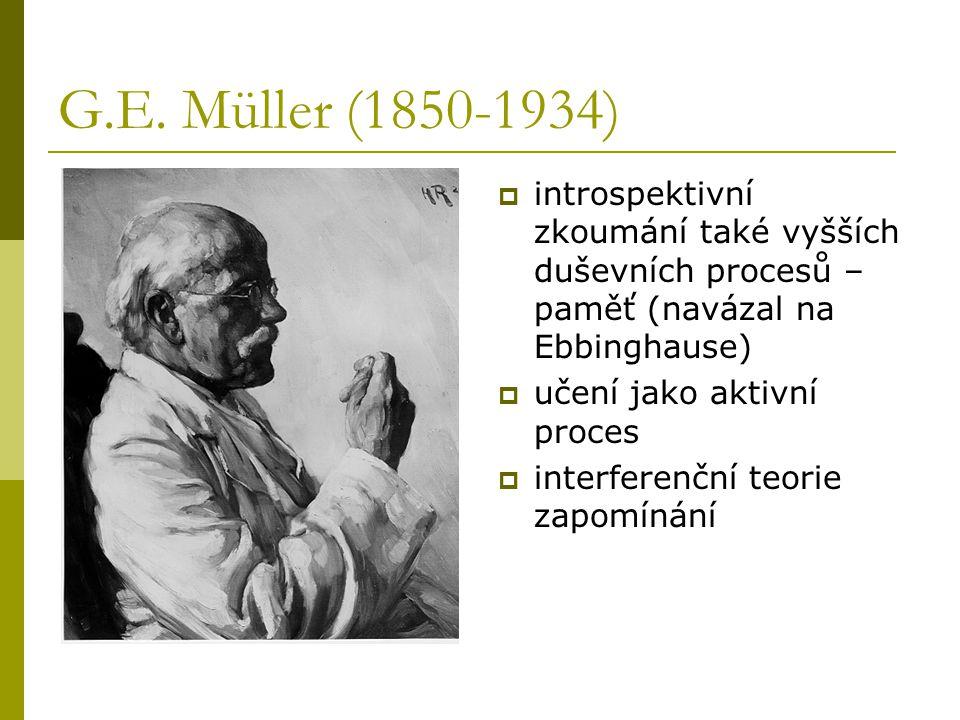 G.E. Müller (1850-1934)  introspektivní zkoumání také vyšších duševních procesů – paměť (navázal na Ebbinghause)  učení jako aktivní proces  interf