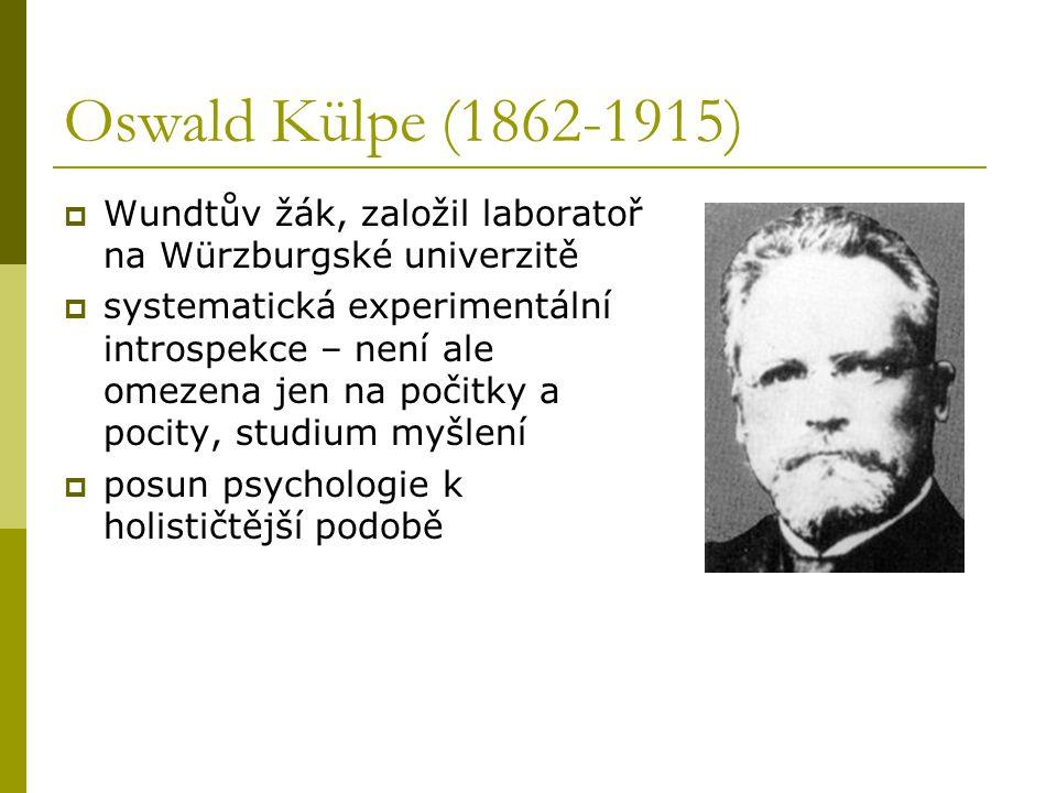 Oswald Külpe (1862-1915)  Wundtův žák, založil laboratoř na Würzburgské univerzitě  systematická experimentální introspekce – není ale omezena jen n