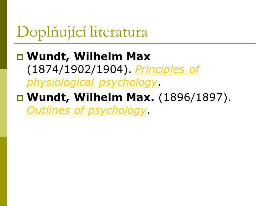 Doplňující literatura  Wundt, Wilhelm Max (1874/1902/1904). Principles of physiological psychology.Principles of physiological psychology  Wundt, Wi