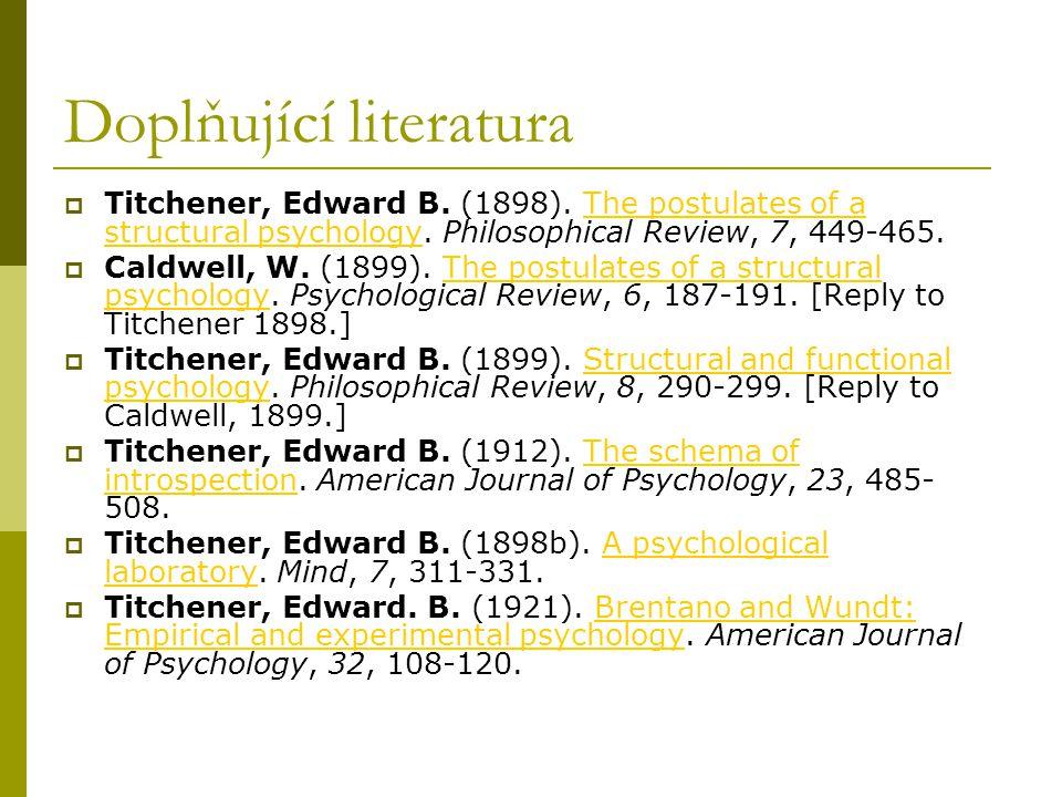 Doplňující literatura  Titchener, Edward B. (1898). The postulates of a structural psychology. Philosophical Review, 7, 449-465.The postulates of a s
