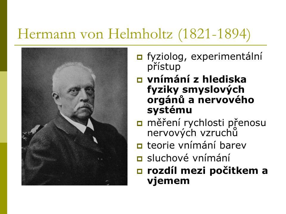 Hermann von Helmholtz (1821-1894)  fyziolog, experimentální přístup  vnímání z hlediska fyziky smyslových orgánů a nervového systému  měření rychlo