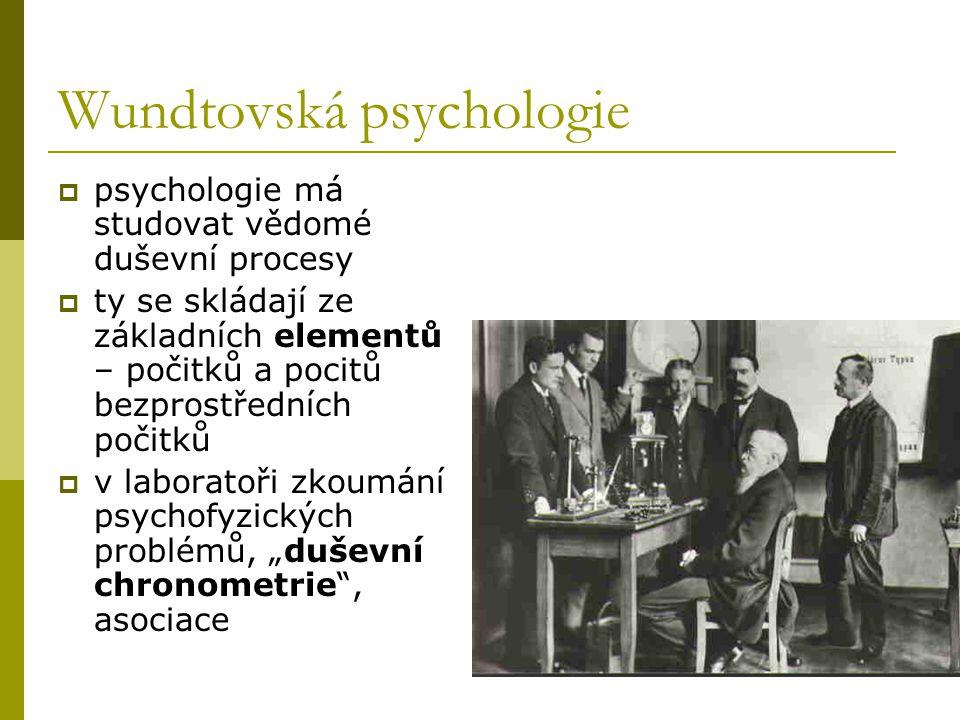Wundtovská psychologie  psychologie má studovat vědomé duševní procesy  ty se skládají ze základních elementů – počitků a pocitů bezprostředních poč