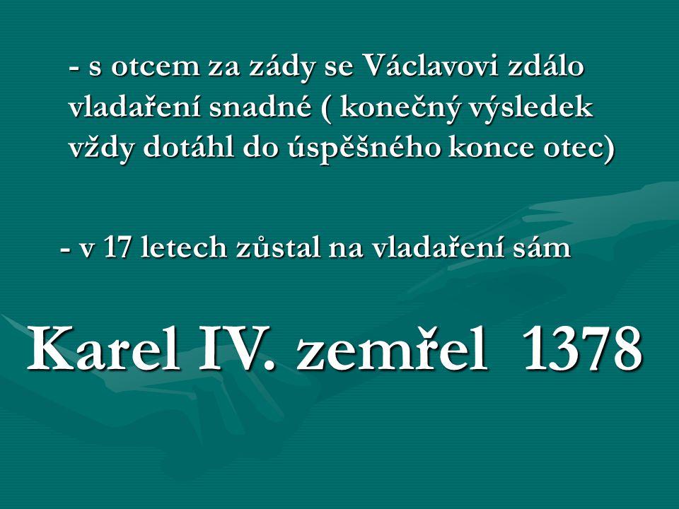- brzy se začaly projevovat Václavovy vlastnosti nevhodné ke vladaření : byl náladový a hněvivýbyl náladový a hněvivý nesnášel rady, odpor a nesouhlasnesnášel rady, odpor a nesouhlas chyběla mu tolerance a moudrostchyběla mu tolerance a moudrost vypěstoval si nechuť k vladařenívypěstoval si nechuť k vladaření geniálnímu otci se nešlo vyrovnatgeniálnímu otci se nešlo vyrovnat