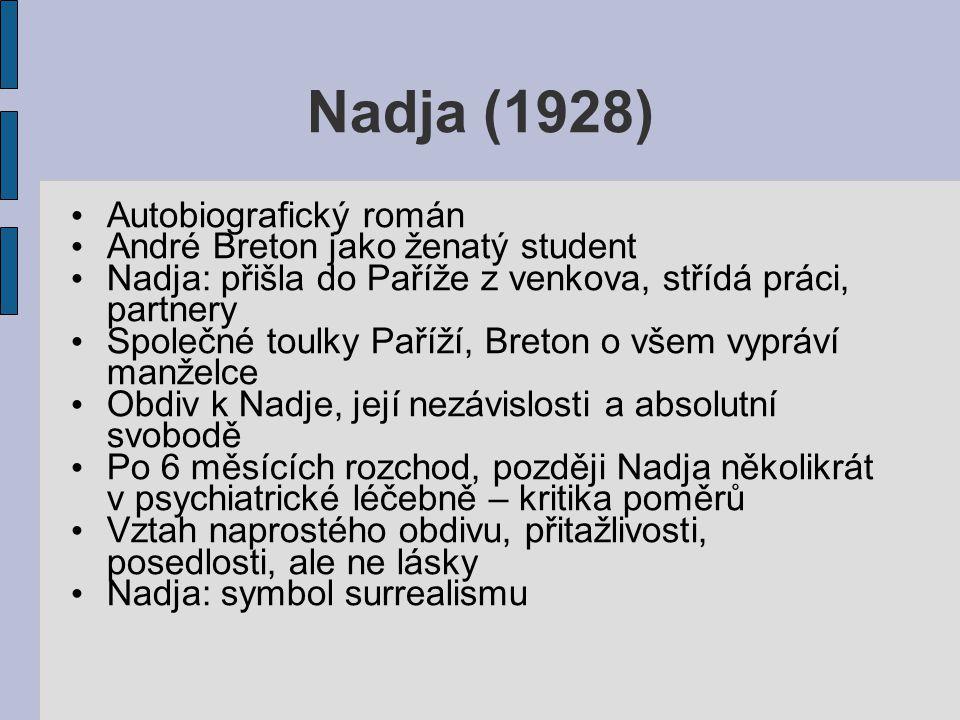 Nadja (1928) Autobiografický román André Breton jako ženatý student Nadja: přišla do Paříže z venkova, střídá práci, partnery Společné toulky Paříží,