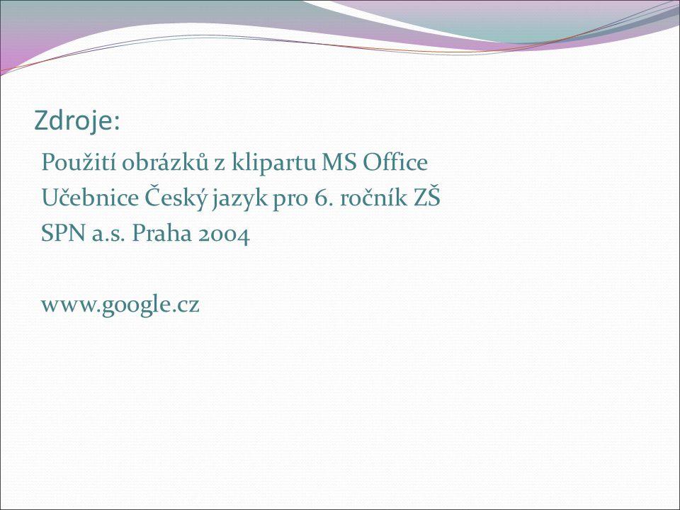 Zdroje: Použití obrázků z klipartu MS Office Učebnice Český jazyk pro 6.