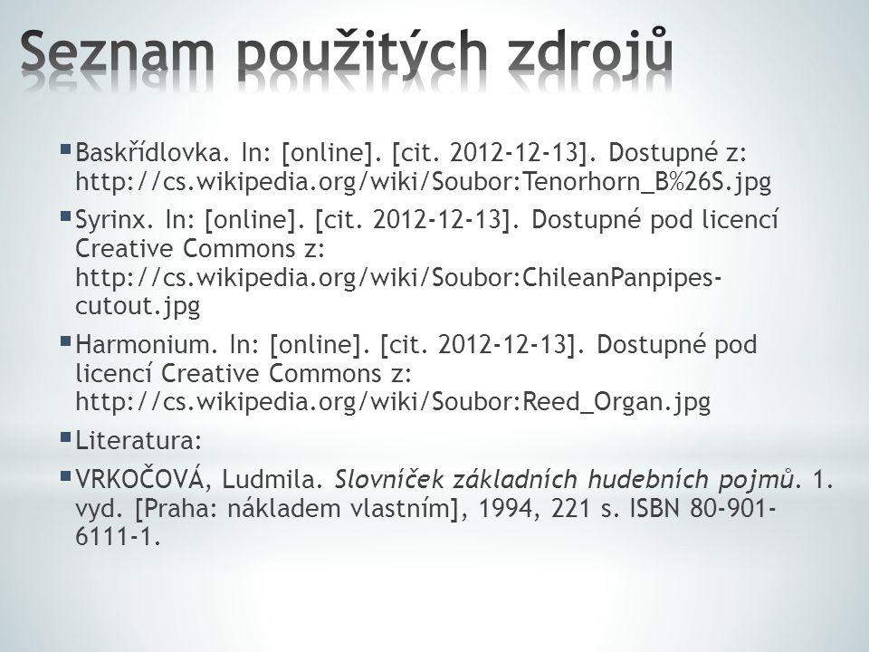  Baskřídlovka. In: [online]. [cit. 2012-12-13]. Dostupné z: http://cs.wikipedia.org/wiki/Soubor:Tenorhorn_B%26S.jpg  Syrinx. In: [online]. [cit. 201