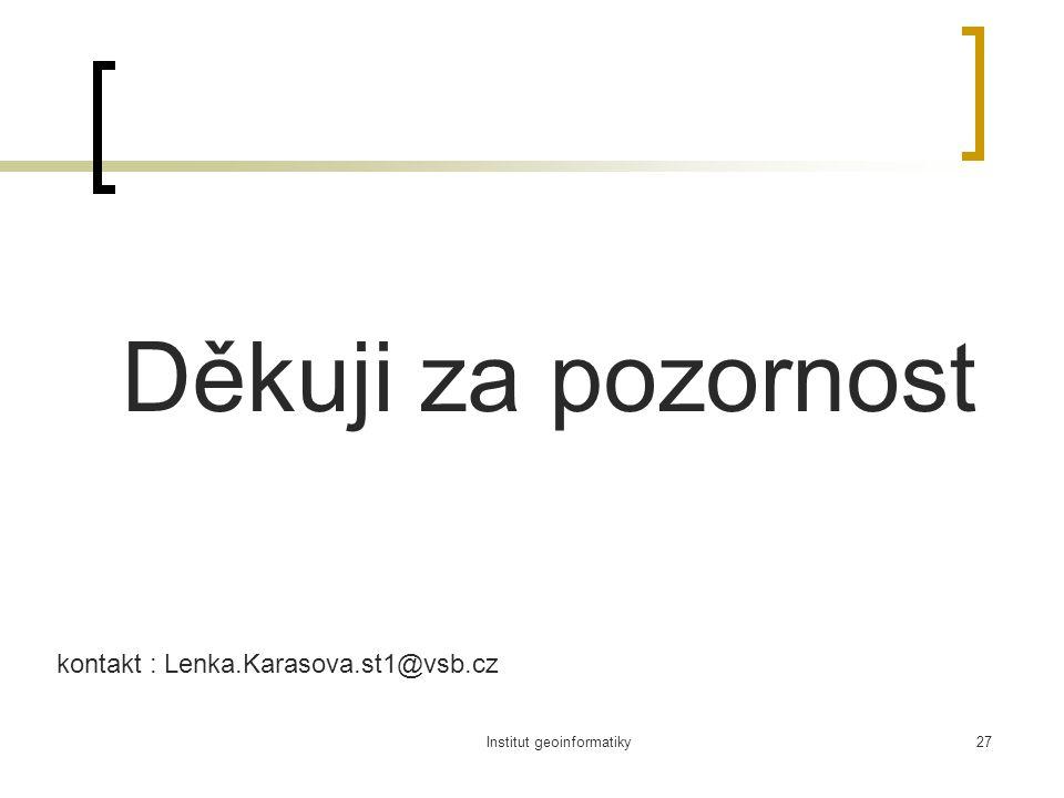 Institut geoinformatiky27 Děkuji za pozornost kontakt : Lenka.Karasova.st1@vsb.cz