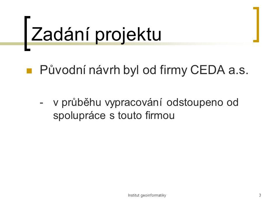 Institut geoinformatiky3 Zadání projektu Původní návrh byl od firmy CEDA a.s.
