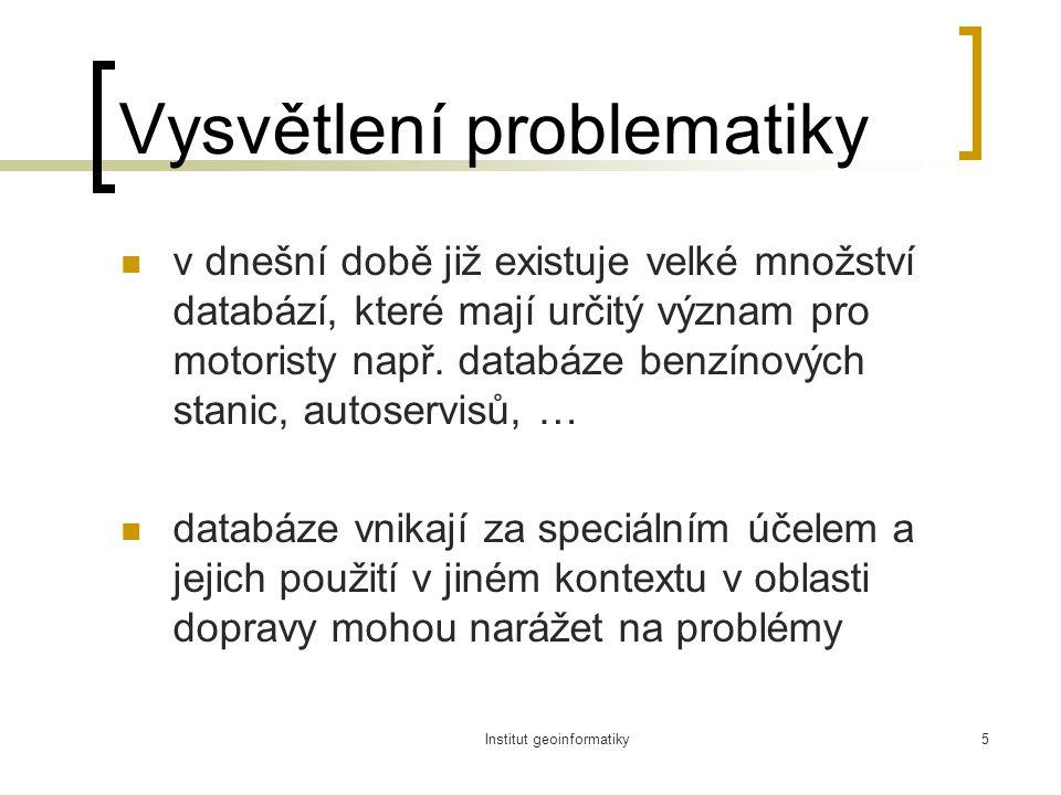 Institut geoinformatiky5 Vysvětlení problematiky v dnešní době již existuje velké množství databází, které mají určitý význam pro motoristy např.