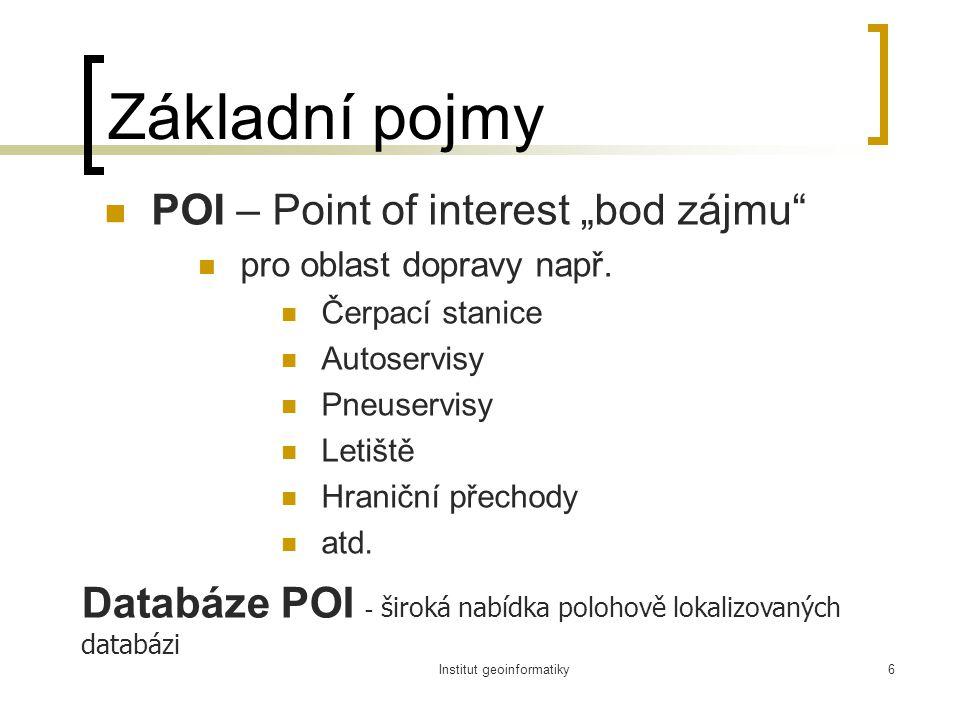 """Institut geoinformatiky6 Základní pojmy POI – Point of interest """"bod zájmu pro oblast dopravy např."""
