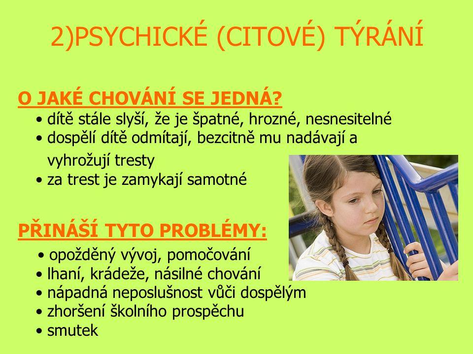 2)PSYCHICKÉ (CITOVÉ) TÝRÁNÍ O JAKÉ CHOVÁNÍ SE JEDNÁ.