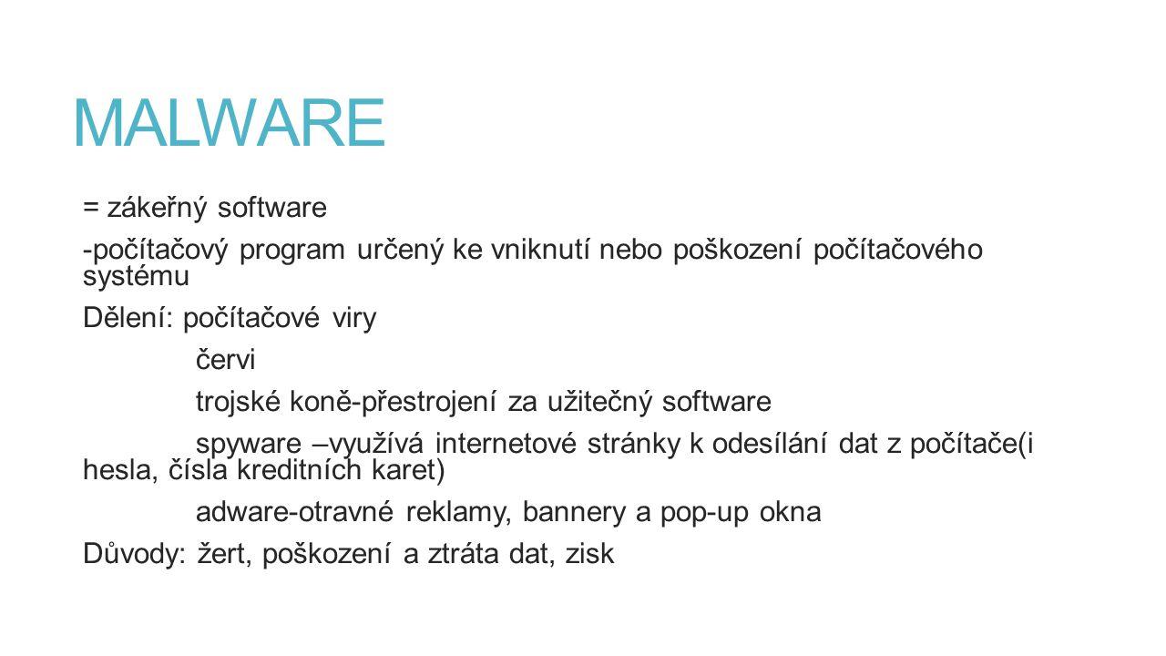 MALWARE = zákeřný software -počítačový program určený ke vniknutí nebo poškození počítačového systému Dělení: počítačové viry červi trojské koně-přest