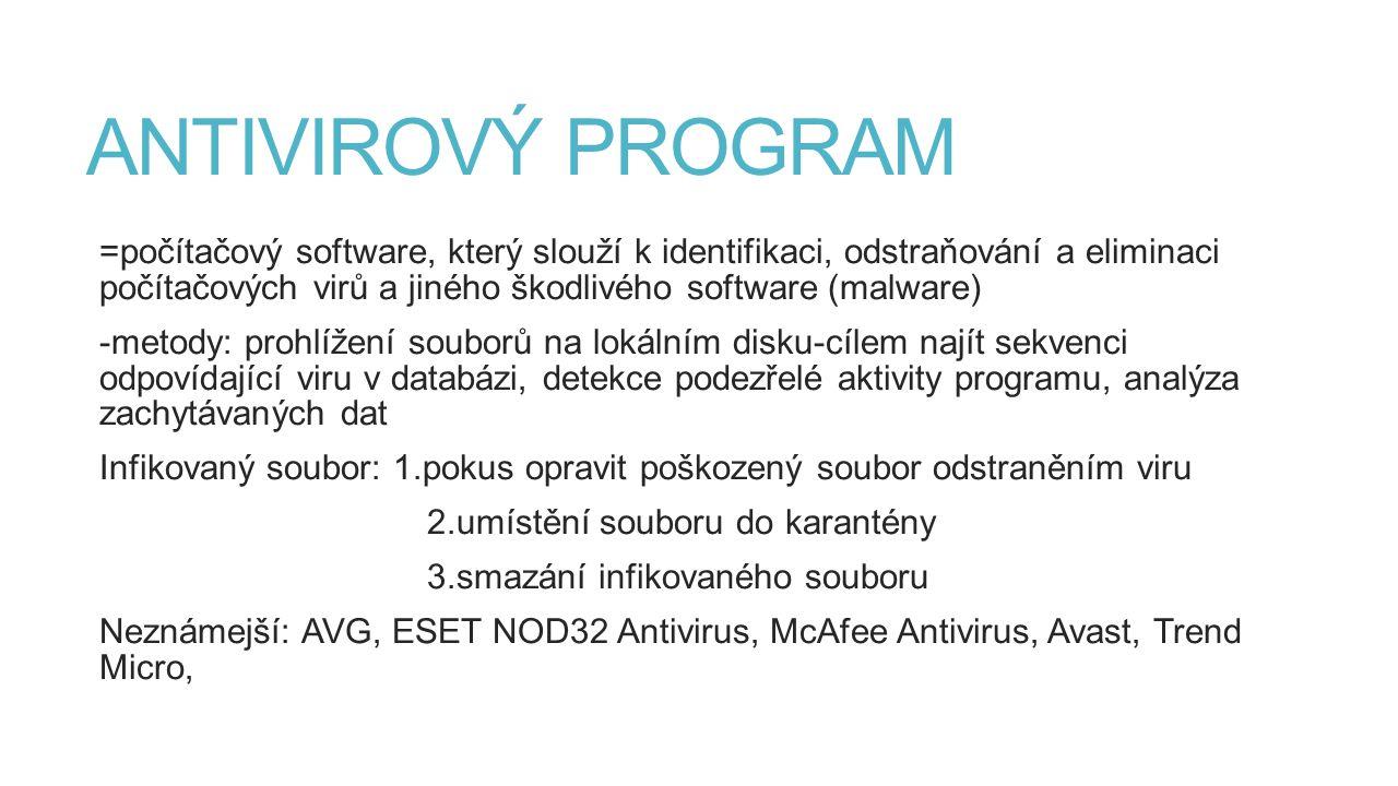 ANTIVIROVÝ PROGRAM =počítačový software, který slouží k identifikaci, odstraňování a eliminaci počítačových virů a jiného škodlivého software (malware
