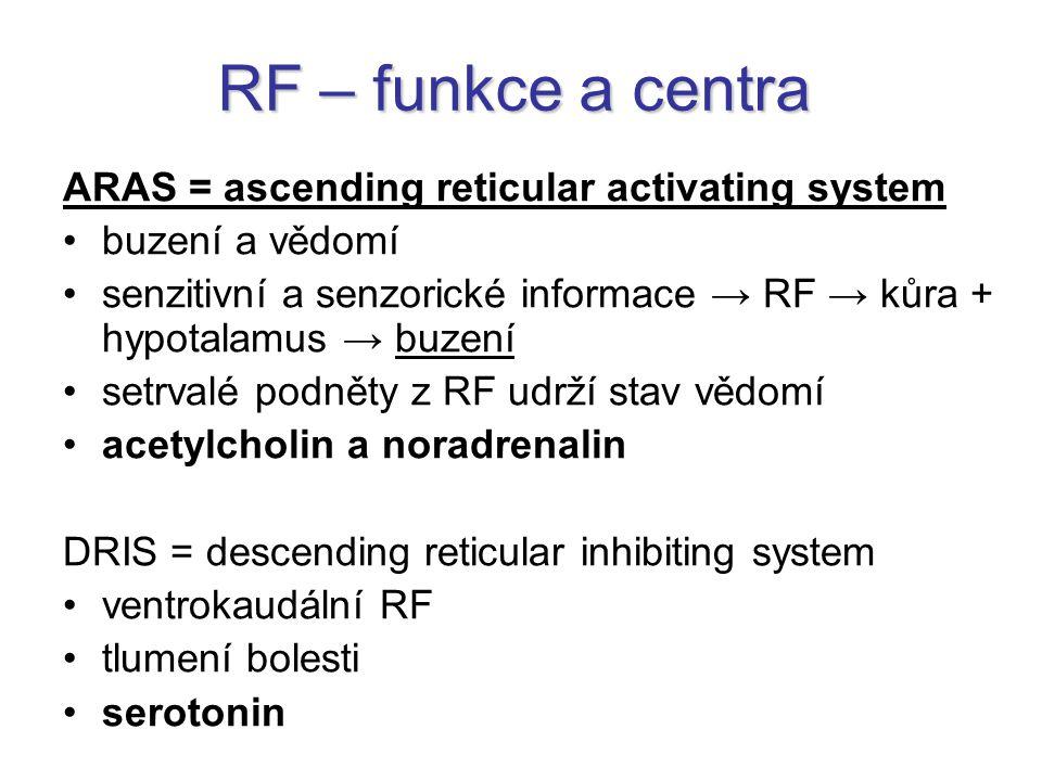 RF – funkce a centra ARAS = ascending reticular activating system buzení a vědomí senzitivní a senzorické informace → RF → kůra + hypotalamus → buzení