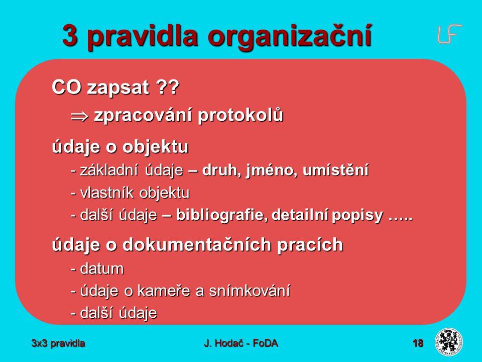 3x3 pravidla J. Hodač - FoDA 18 3 pravidla organizační CO zapsat ??  zpracování protokolů údaje o objektu - základní údaje – druh, jméno, umístění -