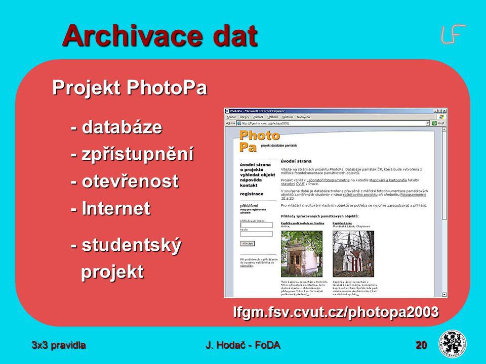 3x3 pravidla J. Hodač - FoDA 20 Archivace dat Projekt PhotoPa - databáze - zpřístupnění - otevřenost - Internet - studentský projekt projektlfgm.fsv.c