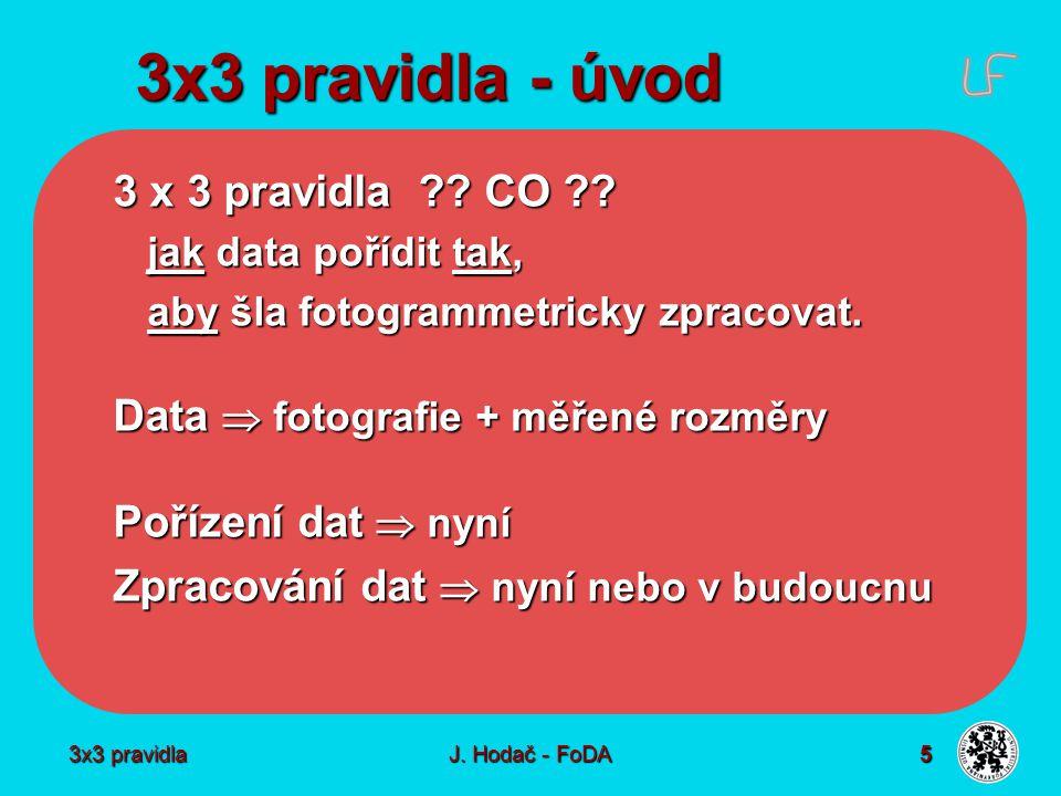 3x3 pravidla J. Hodač - FoDA 5 3x3 pravidla - úvod 3 x 3 pravidla ?? CO ?? jak data pořídit tak, jak data pořídit tak, aby šla fotogrammetricky zpraco