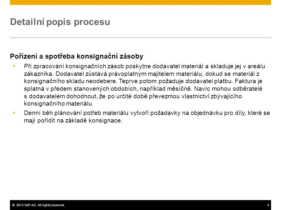 ©2013 SAP AG. All rights reserved.4 Detailní popis procesu Pořízení a spotřeba konsignační zásoby  Při zpracování konsignačních zásob poskytne dodava