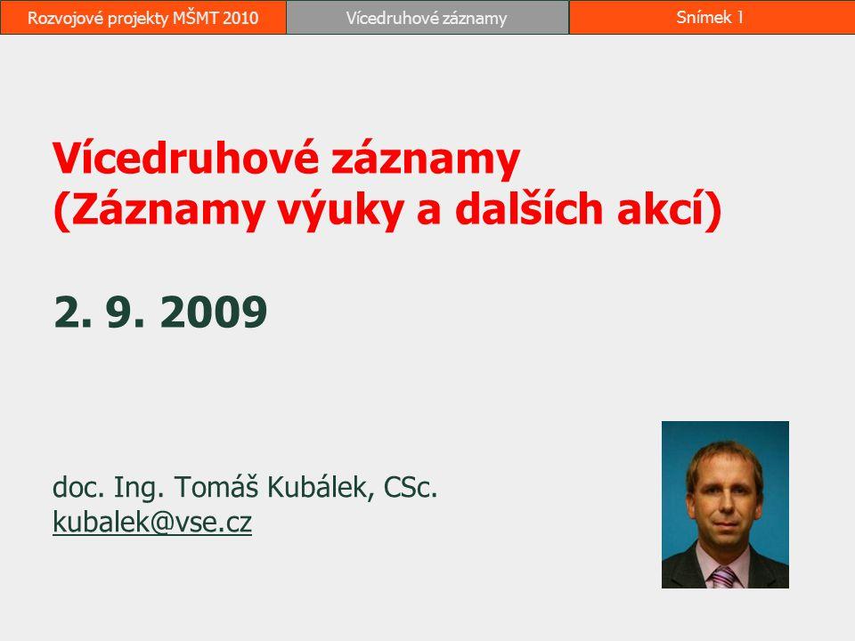 Rozvojové projekty MŠMT 2010Vícedruhové záznamySnímek 1 Vícedruhové záznamy (Záznamy výuky a dalších akcí) 2. 9. 2009 doc. Ing. Tomáš Kubálek, CSc. ku