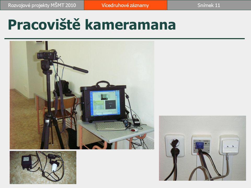 Pracoviště kameramana Vícedruhové záznamySnímek 11Rozvojové projekty MŠMT 2010