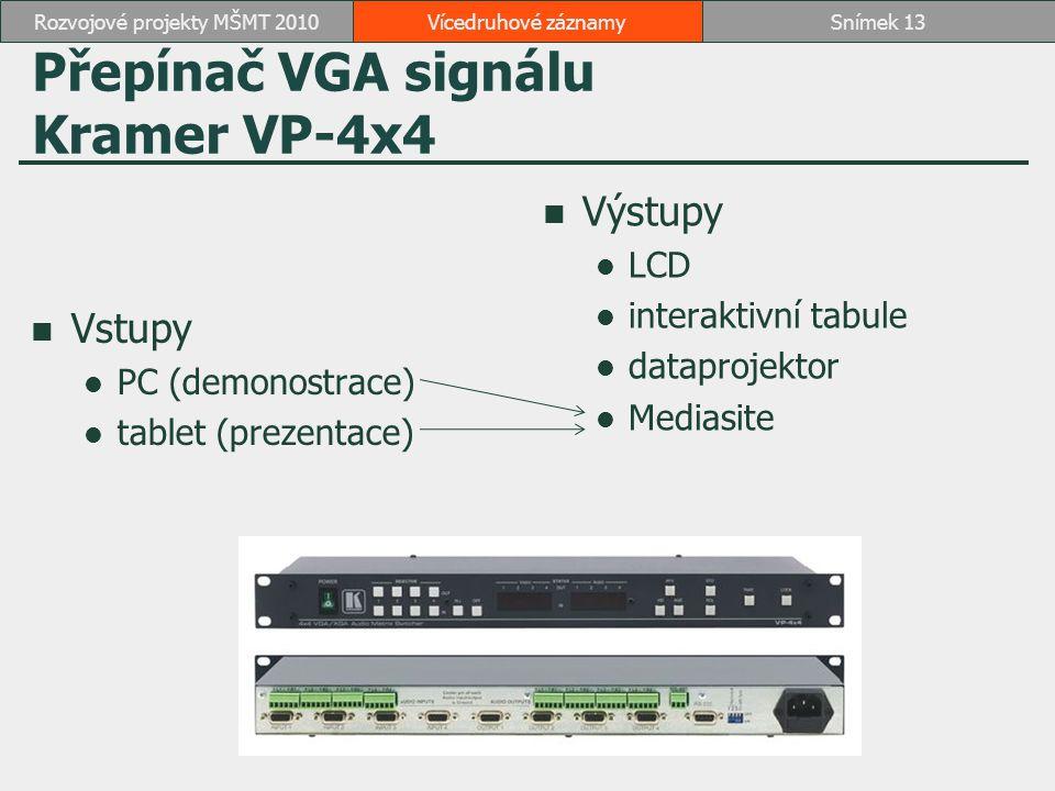 Přepínač VGA signálu Kramer VP-4x4 Vstupy PC (demonostrace) tablet (prezentace) Výstupy LCD interaktivní tabule dataprojektor Mediasite Vícedruhové záznamySnímek 13Rozvojové projekty MŠMT 2010