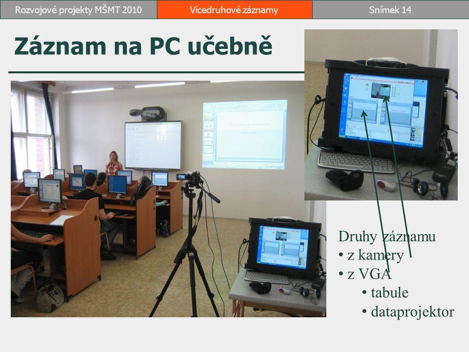 Záznam na PC učebně Vícedruhové záznamySnímek 14Rozvojové projekty MŠMT 2010 Druhy záznamu z kamery z VGA tabule dataprojektor