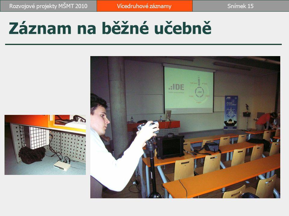 Záznam na běžné učebně Vícedruhové záznamySnímek 15Rozvojové projekty MŠMT 2010