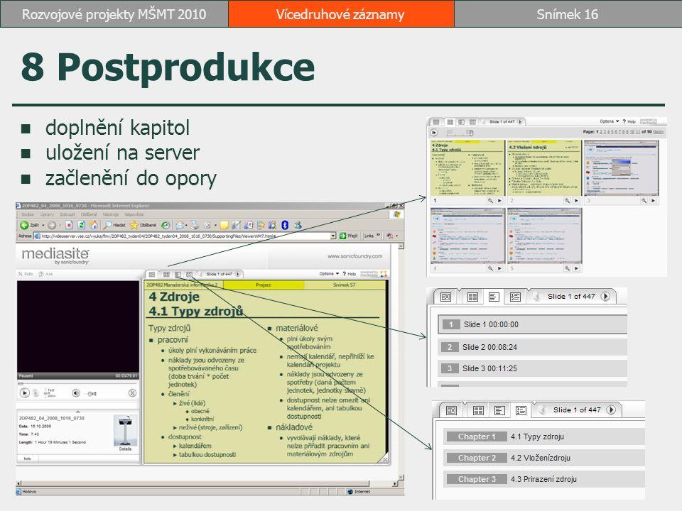 8 Postprodukce doplnění kapitol uložení na server začlenění do opory Vícedruhové záznamySnímek 16Rozvojové projekty MŠMT 2010