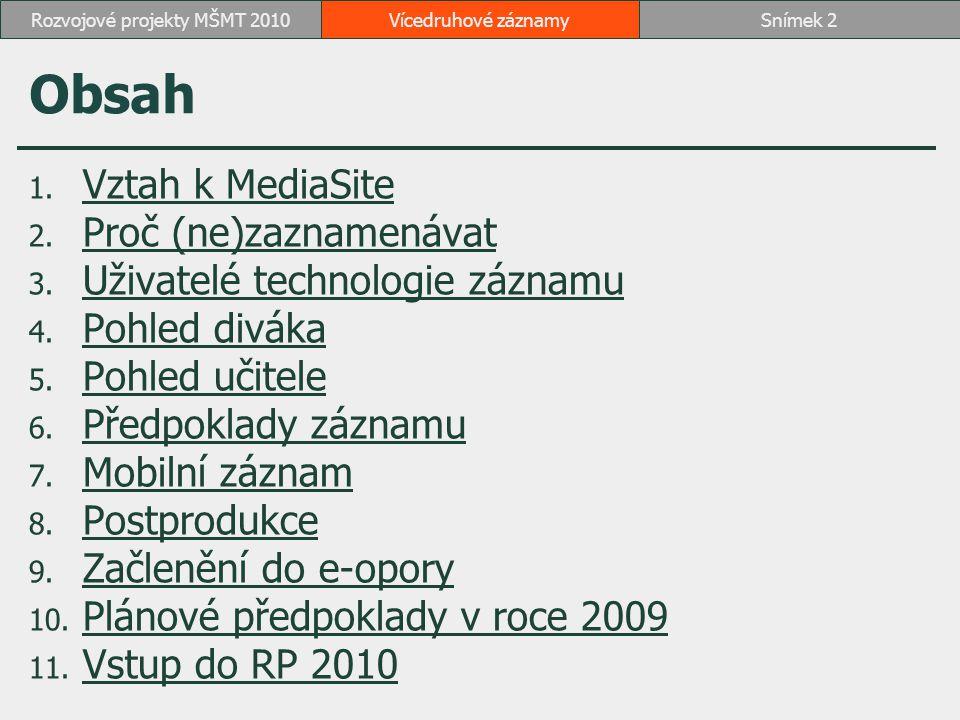 Obsah 1. Vztah k MediaSite Vztah k MediaSite 2. Proč (ne)zaznamenávat Proč (ne)zaznamenávat 3. Uživatelé technologie záznamu Uživatelé technologie záz