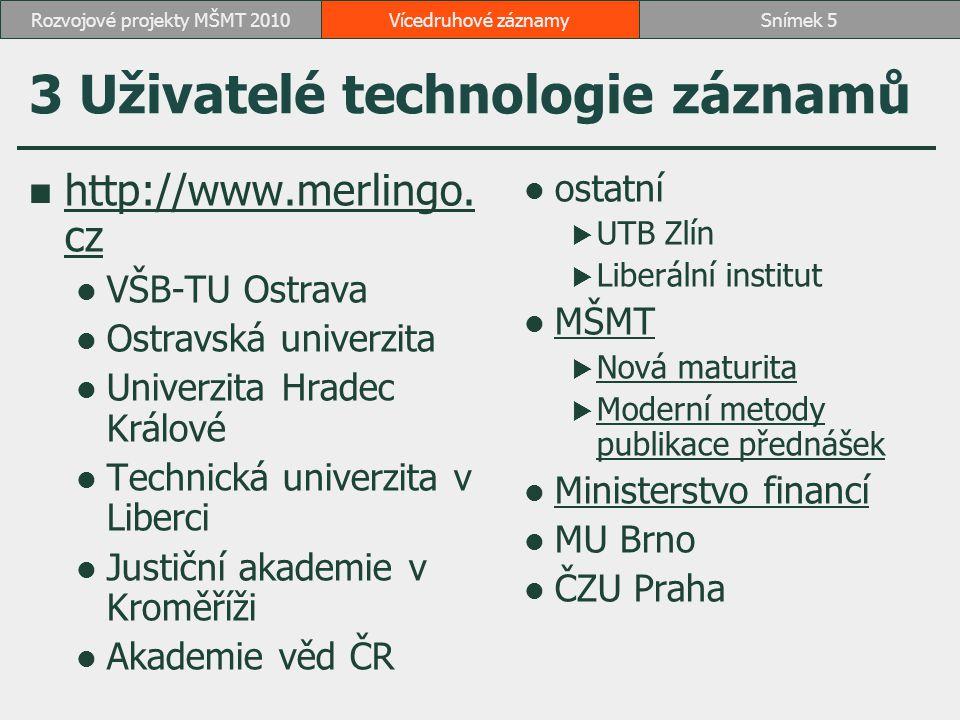 3 Uživatelé technologie záznamů http://www.merlingo. cz http://www.merlingo. cz VŠB-TU Ostrava Ostravská univerzita Univerzita Hradec Králové Technick