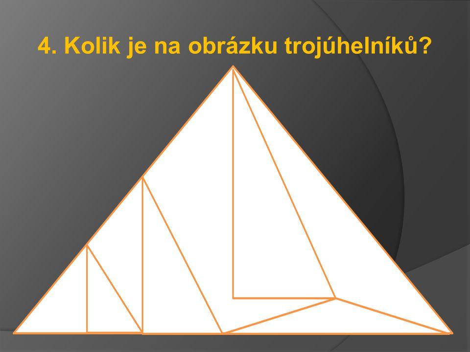4. Kolik je na obrázku trojúhelníků?