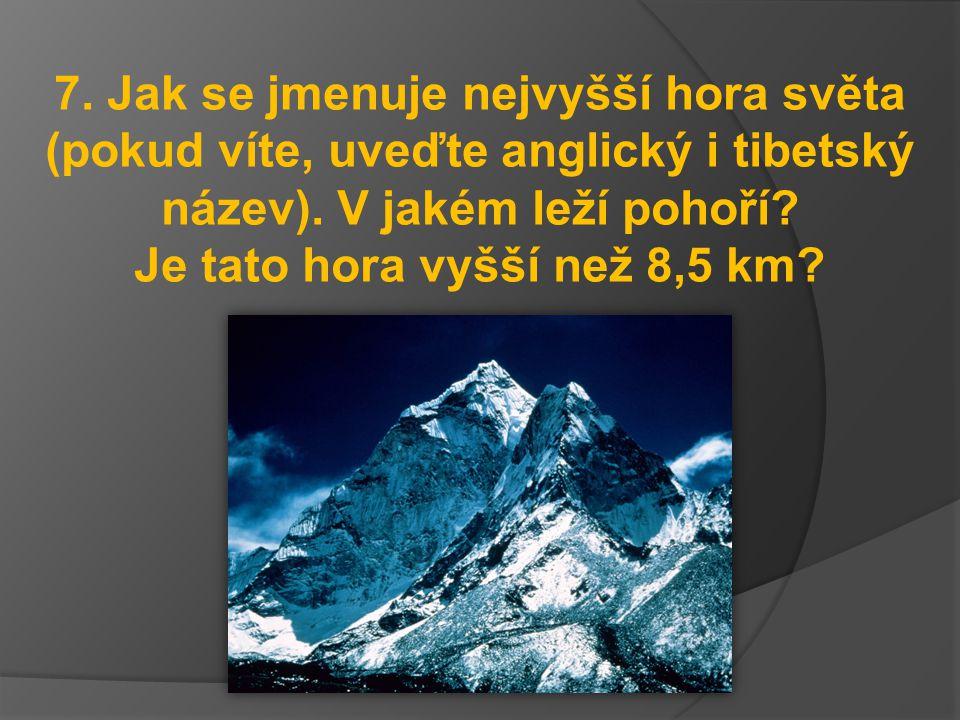7. Jak se jmenuje nejvyšší hora světa (pokud víte, uveďte anglický i tibetský název).