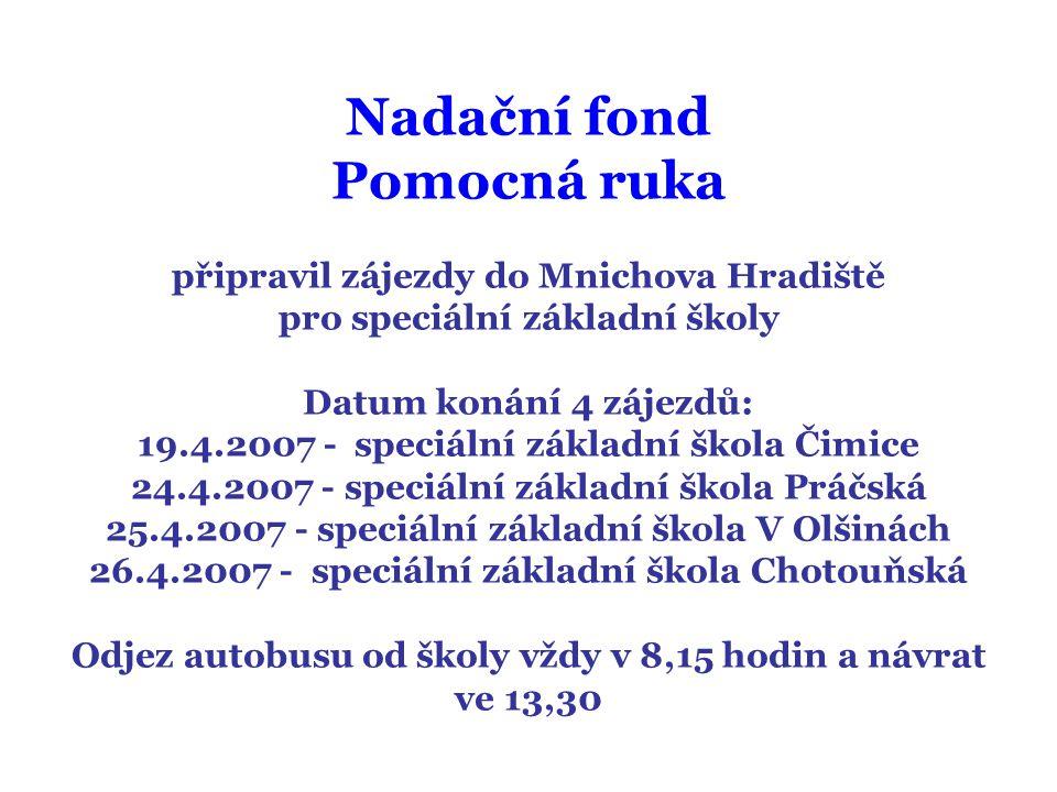 Nadační fond Pomocná ruka připravil zájezdy do Mnichova Hradiště pro speciální základní školy Datum konání 4 zájezdů: 19.4.2007 - speciální základní š