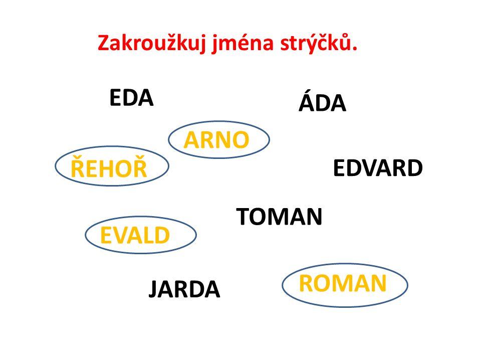 Zakroužkuj jména strýčků. EDA ÁDA ARNO EVALD EDVARD ROMAN ŘEHOŘ TOMAN JARDA