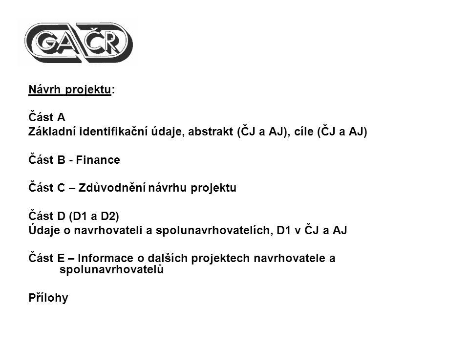 Návrh projektu: Část A Základní identifikační údaje, abstrakt (ČJ a AJ), cíle (ČJ a AJ) Část B - Finance Část C – Zdůvodnění návrhu projektu Část D (D1 a D2) Údaje o navrhovateli a spolunavrhovatelích, D1 v ČJ a AJ Část E – Informace o dalších projektech navrhovatele a spolunavrhovatelů Přílohy