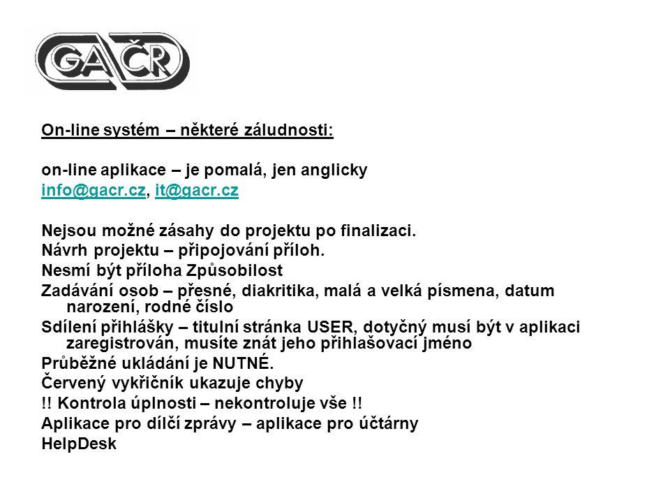 On-line systém – některé záludnosti: on-line aplikace – je pomalá, jen anglicky info@gacr.czinfo@gacr.cz, it@gacr.czit@gacr.cz Nejsou možné zásahy do projektu po finalizaci.