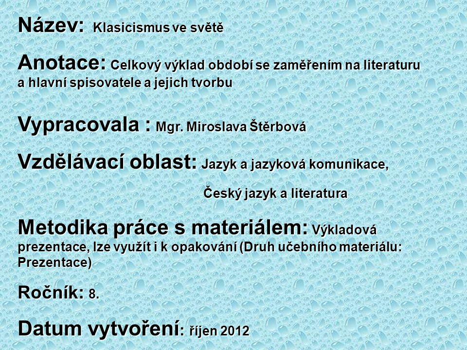 Název: Klasicismus ve světě Anotace: Celkový výklad období se zaměřením na literaturu a hlavní spisovatele a jejich tvorbu Vypracovala : Mgr. Miroslav
