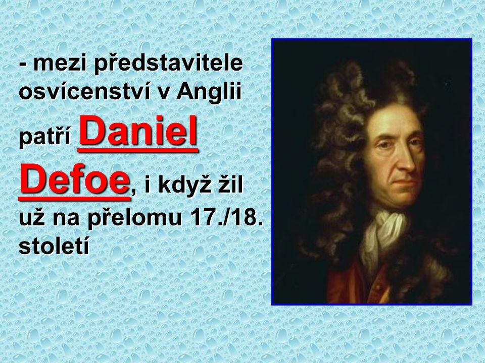 - mezi představitele osvícenství v Anglii patří Daniel Defoe, i když žil už na přelomu 17./18. století