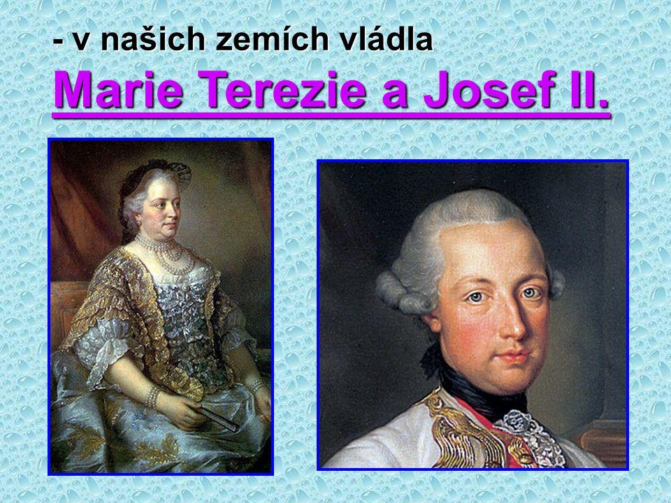 - v našich zemích vládla Marie Terezie a Josef II.