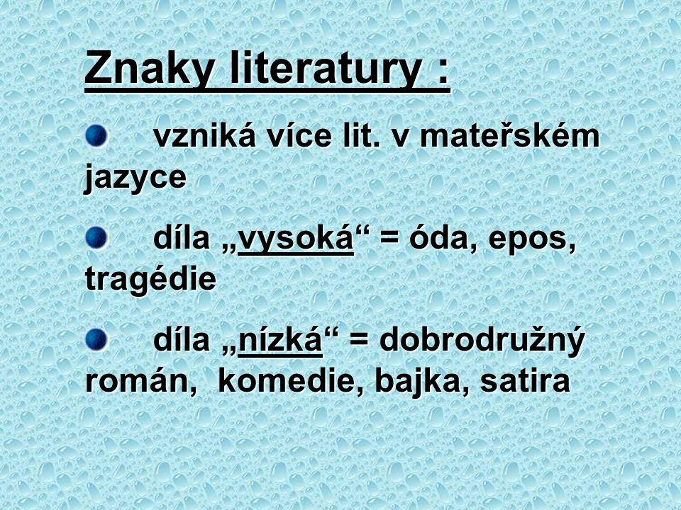 """Znaky literatury : vzniká více lit. v mateřském jazyce vzniká více lit. v mateřském jazyce díla """"vysoká"""" = óda, epos, tragédie díla """"vysoká"""" = óda, ep"""