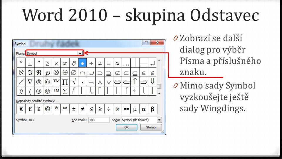 Word 2010 – skupina Odstavec 0 Zobrazí se další dialog pro výběr Písma a příslušného znaku.
