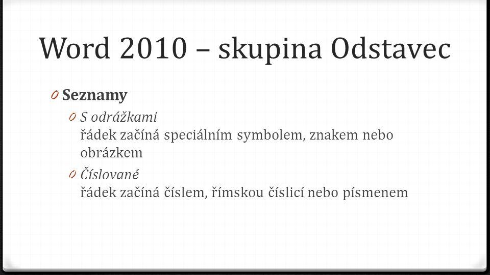 Word 2010 – skupina Odstavec 0 Seznamy 0 S odrážkami řádek začíná speciálním symbolem, znakem nebo obrázkem 0 Číslované řádek začíná číslem, římskou číslicí nebo písmenem