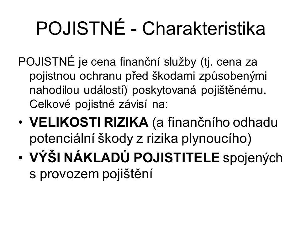 POJISTNÉ - Charakteristika POJISTNÉ je cena finanční služby (tj.