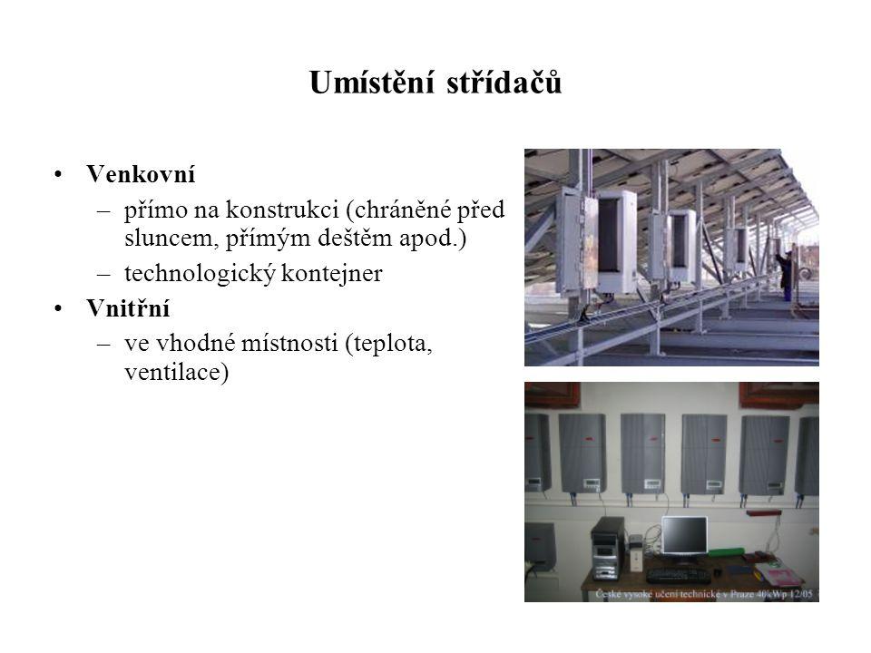 Umístění střídačů Venkovní –přímo na konstrukci (chráněné před sluncem, přímým deštěm apod.) –technologický kontejner Vnitřní –ve vhodné místnosti (te
