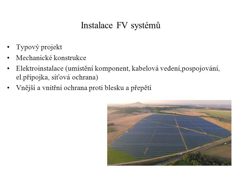 Instalace FV systémů Typový projekt Mechanické konstrukce Elektroinstalace (umístění komponent, kabelová vedení,pospojování, el.přípojka, síťová ochra