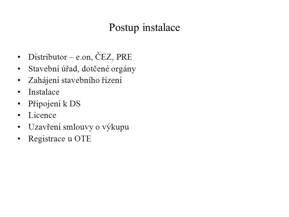 Postup instalace Distributor – e.on, ČEZ, PRE Stavební úřad, dotčené orgány Zahájení stavebního řízení Instalace Připojení k DS Licence Uzavření smlou