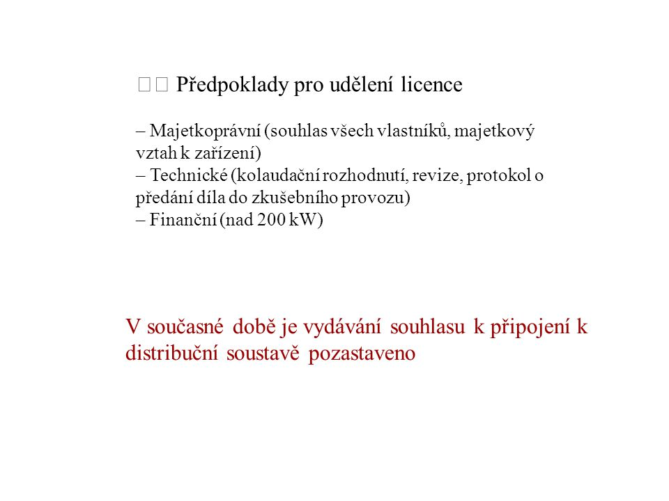 Předpoklady pro udělení licence – Majetkoprávní (souhlas všech vlastníků, majetkový vztah k zařízení) – Technické (kolaudační rozhodnutí, revize, prot