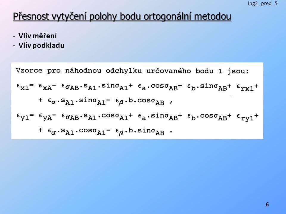 Přesnost vytyčení polohy bodu ortogonální metodou -Vliv měření -Vliv podkladu Ing2_pred_5 6