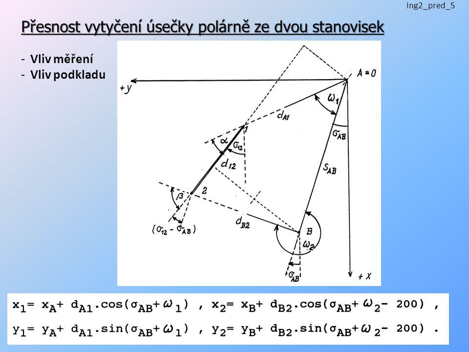 Přesnost vytyčení úsečky polárně ze dvou stanovisek -Vliv měření -Vliv podkladu Ing2_pred_5 9