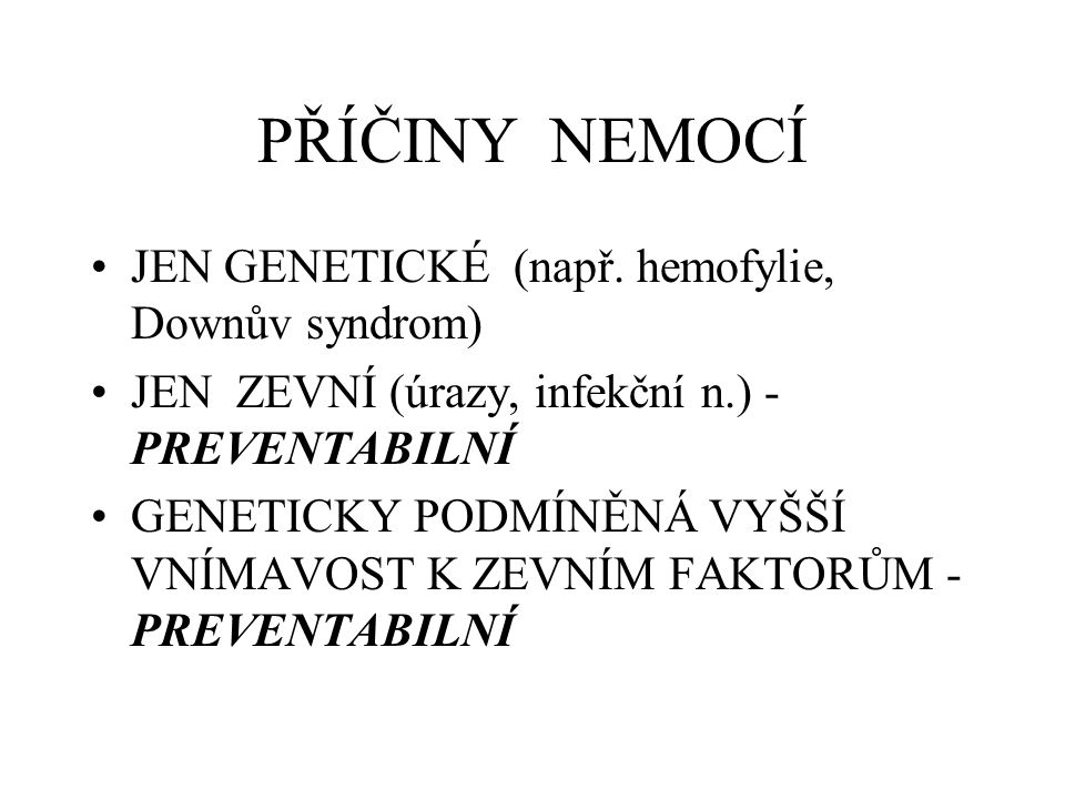 PŘÍČINY NEMOCÍ JEN GENETICKÉ (např.